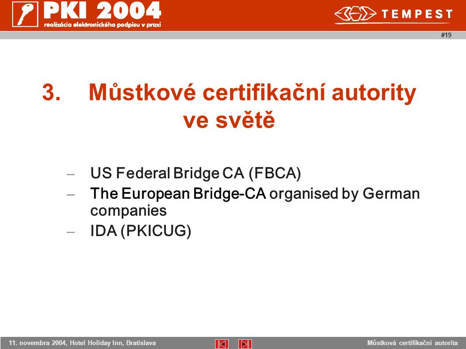 Můstková certifikační autorita11. novembra 2004, Hotel Holiday Inn, Bratislava #19 3.Můstkové certifikační autority ve světě – US Federal Bridge CA (F