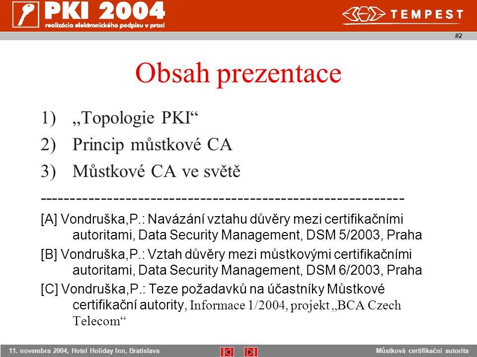 """Můstková certifikační autorita11. novembra 2004, Hotel Holiday Inn, Bratislava #2 Obsah prezentace 1)""""Topologie PKI"""" 2)Princip můstkové CA 3)Můstkové"""