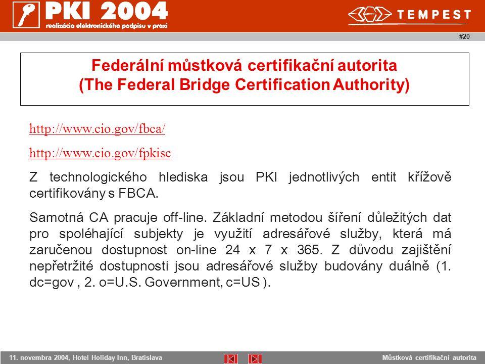 Můstková certifikační autorita11. novembra 2004, Hotel Holiday Inn, Bratislava #20 http://www.cio.gov/fbca/ http://www.cio.gov/fpkisc Z technologickéh