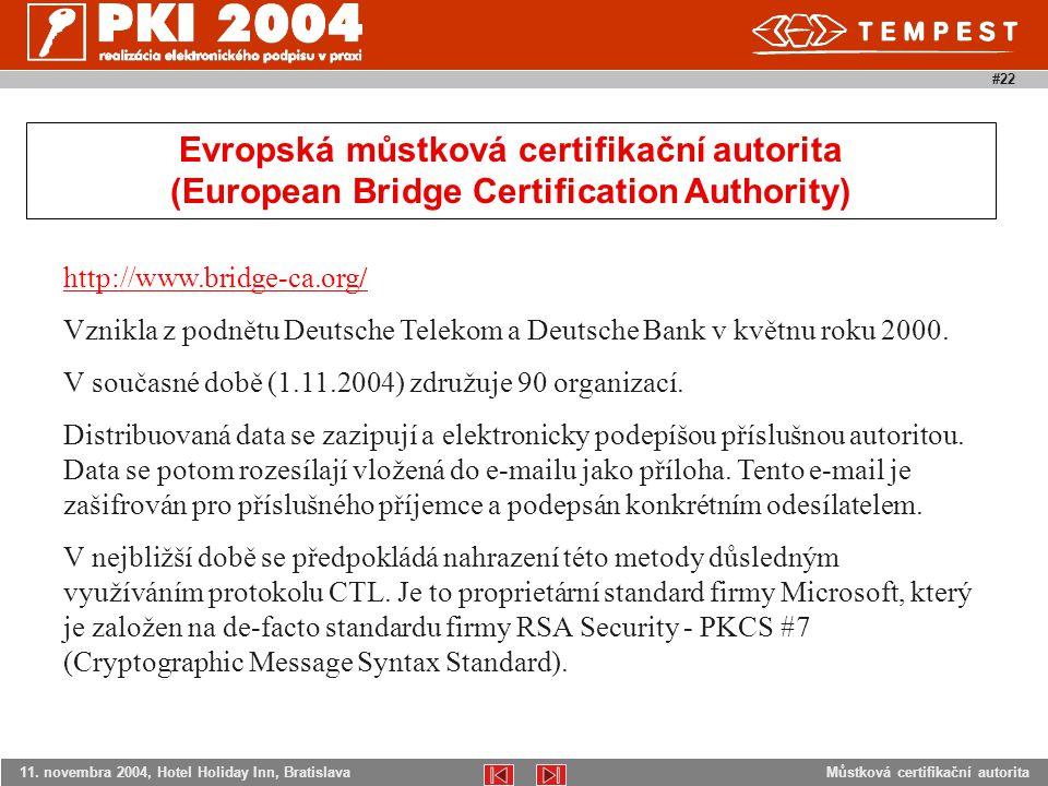 Můstková certifikační autorita11. novembra 2004, Hotel Holiday Inn, Bratislava #22 http://www.bridge-ca.org/ Vznikla z podnětu Deutsche Telekom a Deut