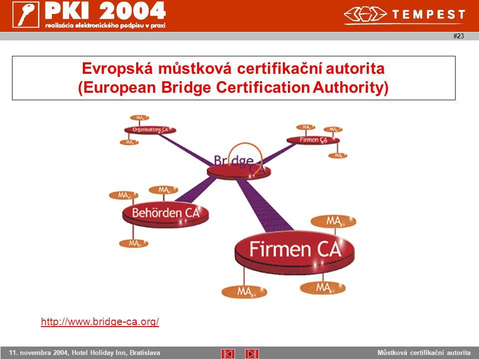 Můstková certifikační autorita11. novembra 2004, Hotel Holiday Inn, Bratislava #23 http://www.bridge-ca.org/ Evropská můstková certifikační autorita (
