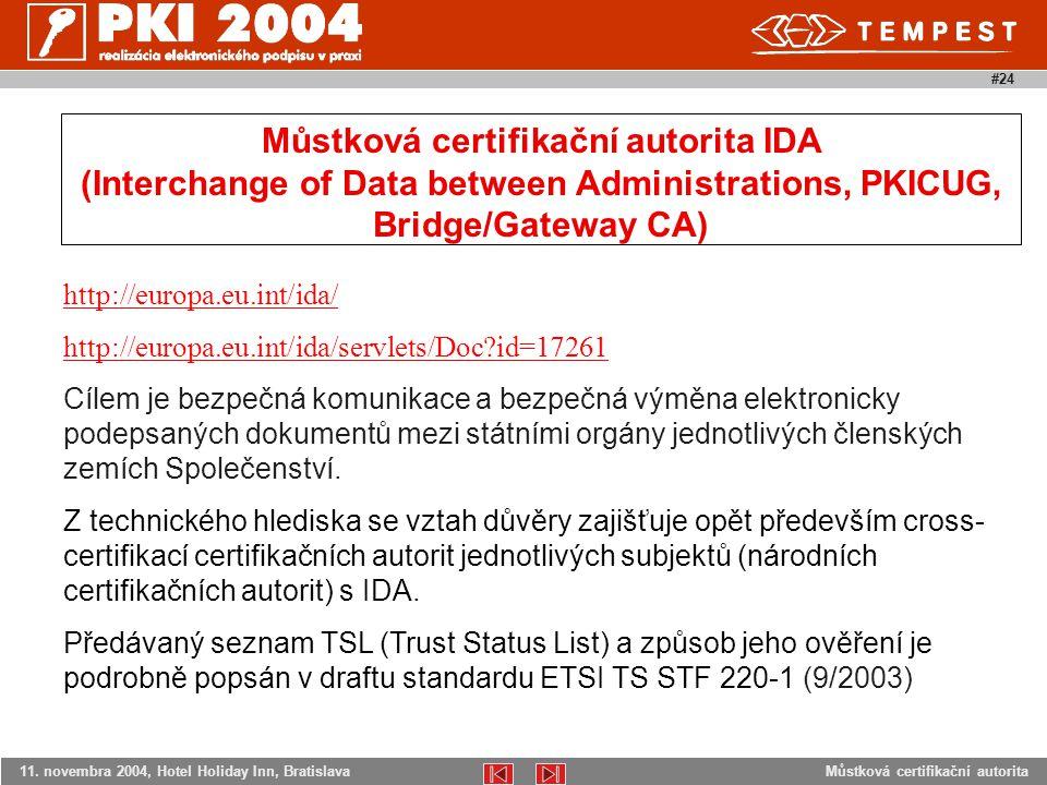 Můstková certifikační autorita11. novembra 2004, Hotel Holiday Inn, Bratislava #24 http://europa.eu.int/ida/ http://europa.eu.int/ida/servlets/Doc?id=