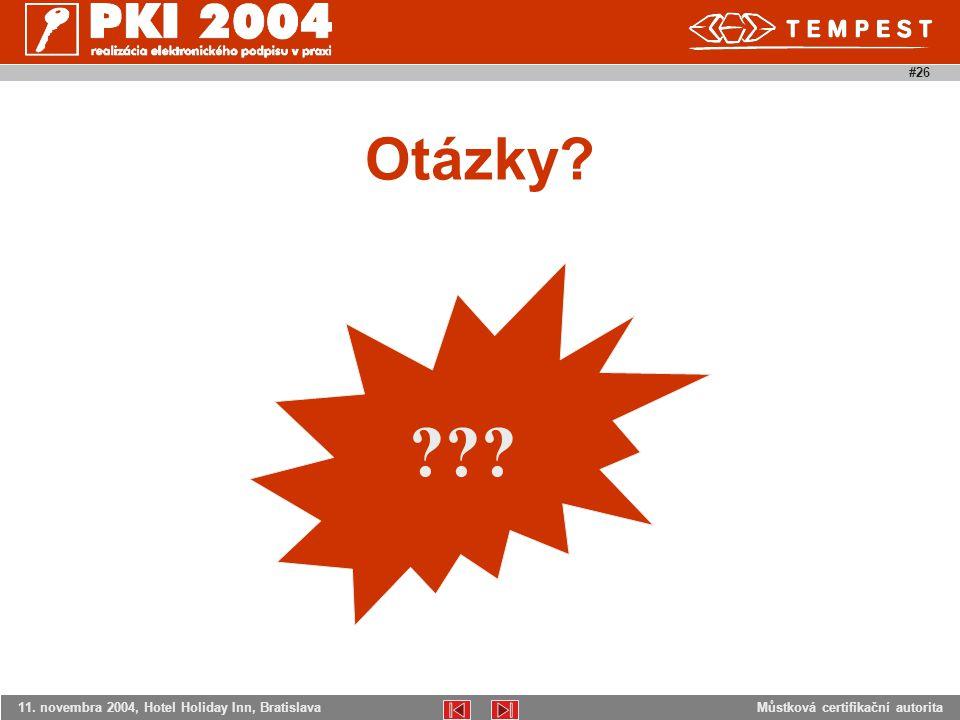 Můstková certifikační autorita11. novembra 2004, Hotel Holiday Inn, Bratislava #26 ??? Otázky?