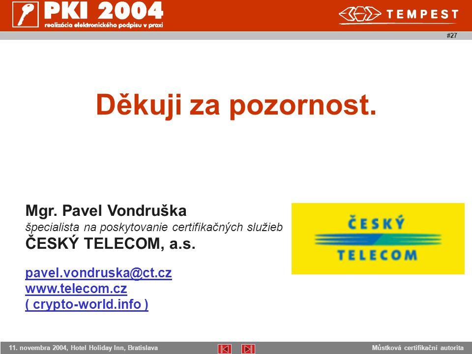 Můstková certifikační autorita11. novembra 2004, Hotel Holiday Inn, Bratislava #27 Děkuji za pozornost. Mgr. Pavel Vondruška špecialista na poskytovan