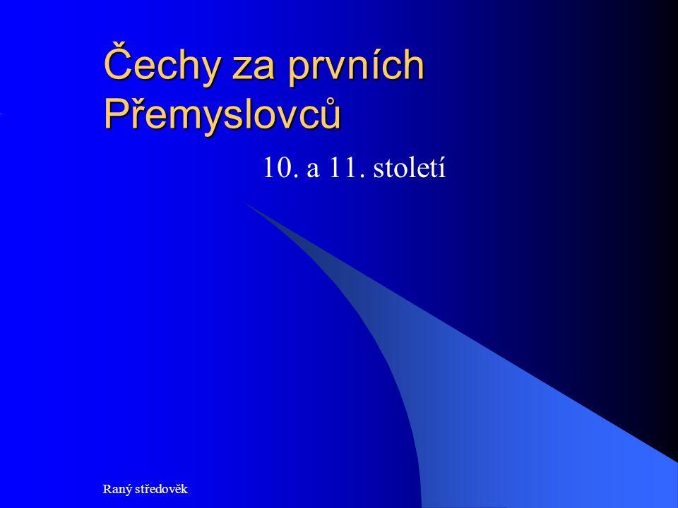 Raný středověk Čechy za prvních Přemyslovců 10. a 11. století