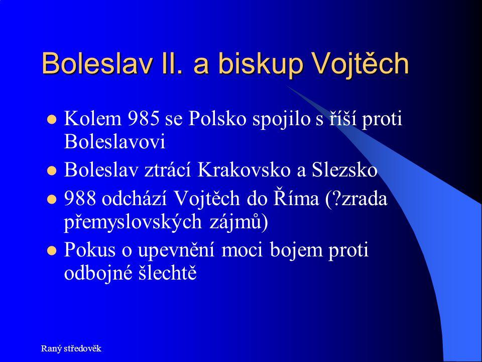 Raný středověk Boleslav II. a biskup Vojtěch Kolem 985 se Polsko spojilo s říší proti Boleslavovi Boleslav ztrácí Krakovsko a Slezsko 988 odchází Vojt