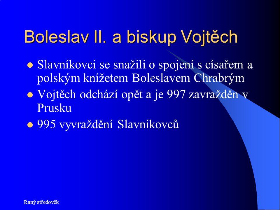 Boleslav II. a biskup Vojtěch Slavníkovci se snažili o spojení s císařem a polským knížetem Boleslavem Chrabrým Vojtěch odchází opět a je 997 zavraždě