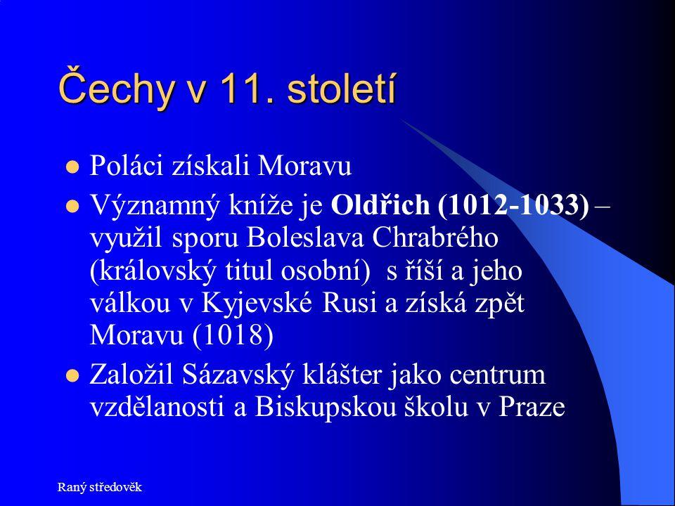 Čechy v 11. století Poláci získali Moravu Významný kníže je Oldřich (1012-1033) – využil sporu Boleslava Chrabrého (královský titul osobní) s říší a j