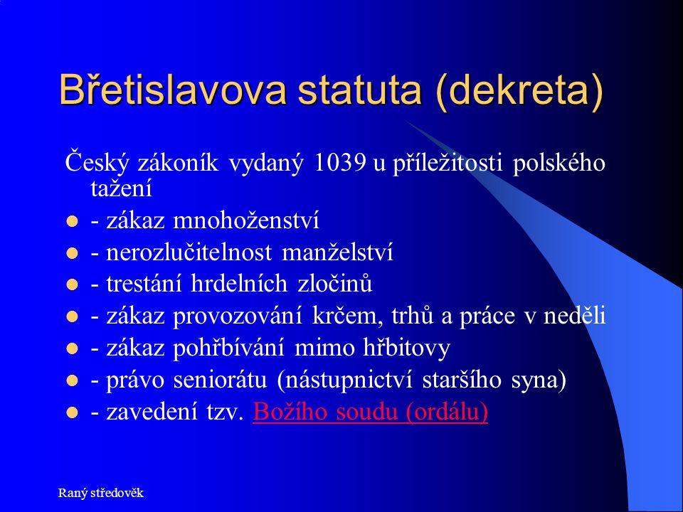 Břetislavova statuta (dekreta) Český zákoník vydaný 1039 u příležitosti polského tažení - zákaz mnohoženství - nerozlučitelnost manželství - trestání