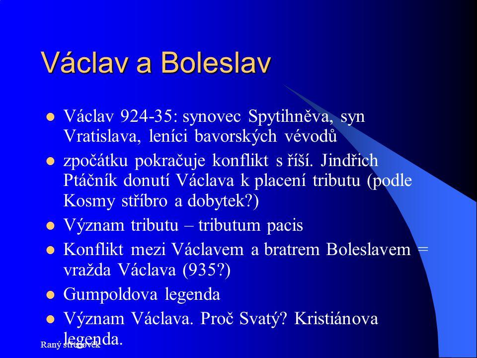 Raný středověk Václav a Boleslav Václav 924-35: synovec Spytihněva, syn Vratislava, leníci bavorských vévodů zpočátku pokračuje konflikt s říší. Jindř