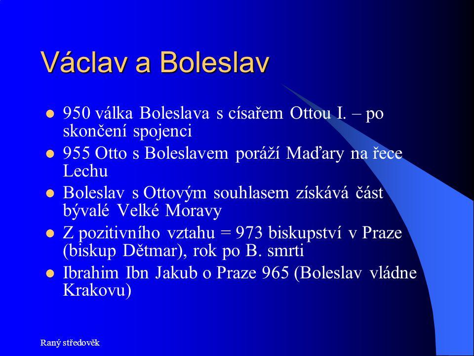 Václav a Boleslav 950 válka Boleslava s císařem Ottou I. – po skončení spojenci 955 Otto s Boleslavem poráží Maďary na řece Lechu Boleslav s Ottovým s