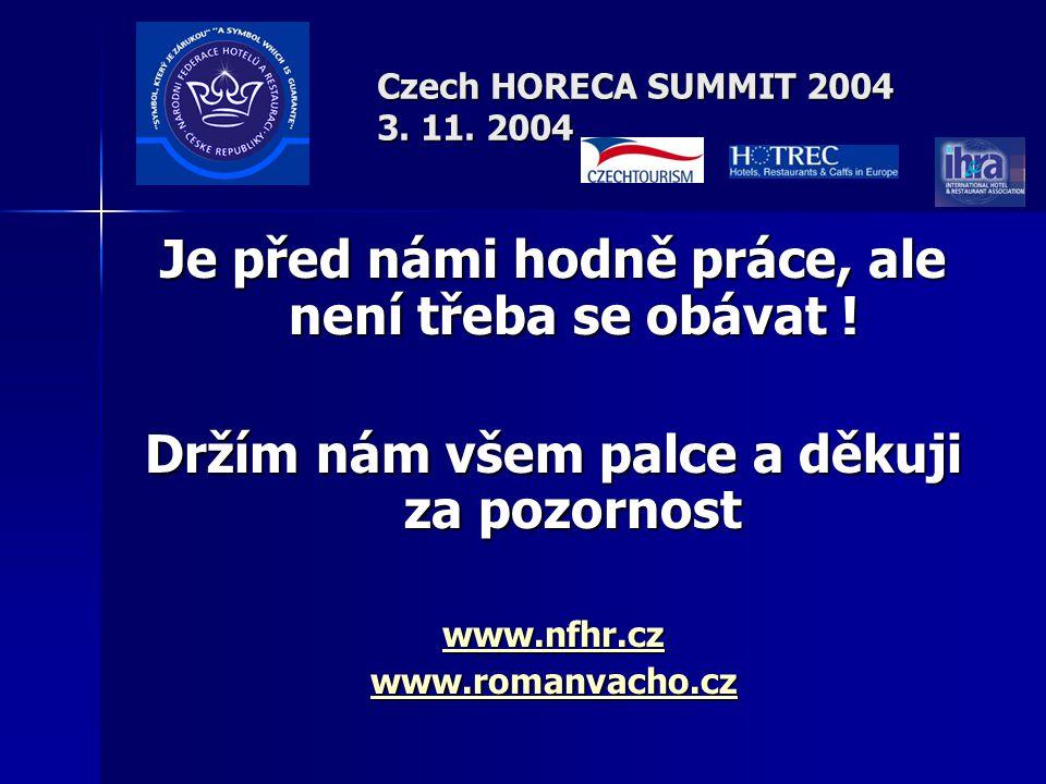 Czech HORECA SUMMIT 2004 3. 11. 2004 Je před námi hodně práce, ale není třeba se obávat .