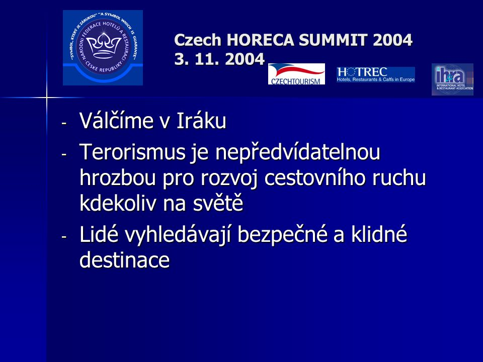 Czech HORECA SUMMIT 2004 3. 11. 2004 Vše okolo nás se mění nepředstavitelným tempem