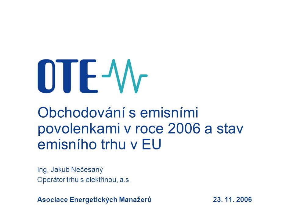 Obchodování s emisními povolenkami v roce 2006 a stav emisního trhu v EU Ing. Jakub Nečesaný Operátor trhu s elektřinou, a.s. Asociace Energetických M