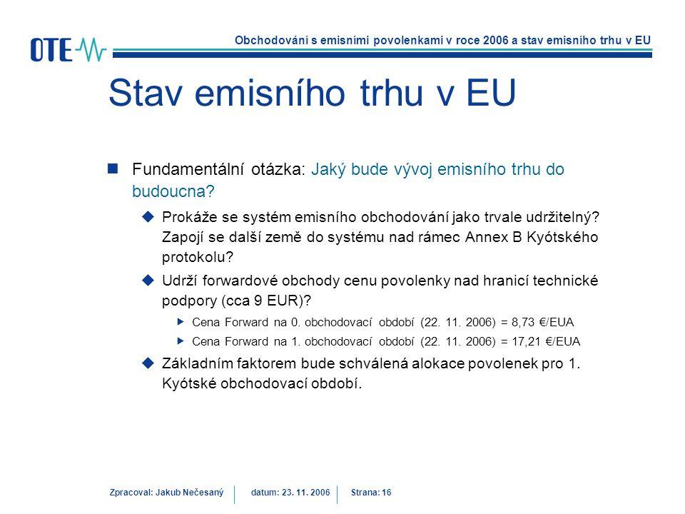Obchodování s emisními povolenkami v roce 2006 a stav emisního trhu v EU Zpracoval: Jakub Nečesanýdatum: 23. 11. 2006 Strana: 16 Stav emisního trhu v