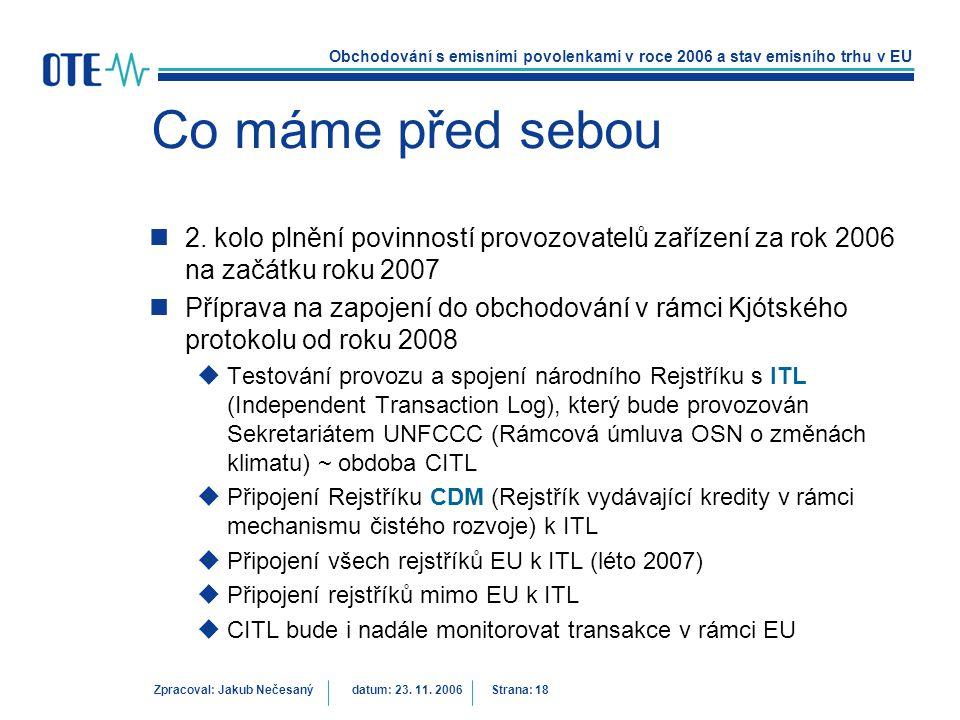 Obchodování s emisními povolenkami v roce 2006 a stav emisního trhu v EU Zpracoval: Jakub Nečesanýdatum: 23. 11. 2006 Strana: 18 Co máme před sebou 2.