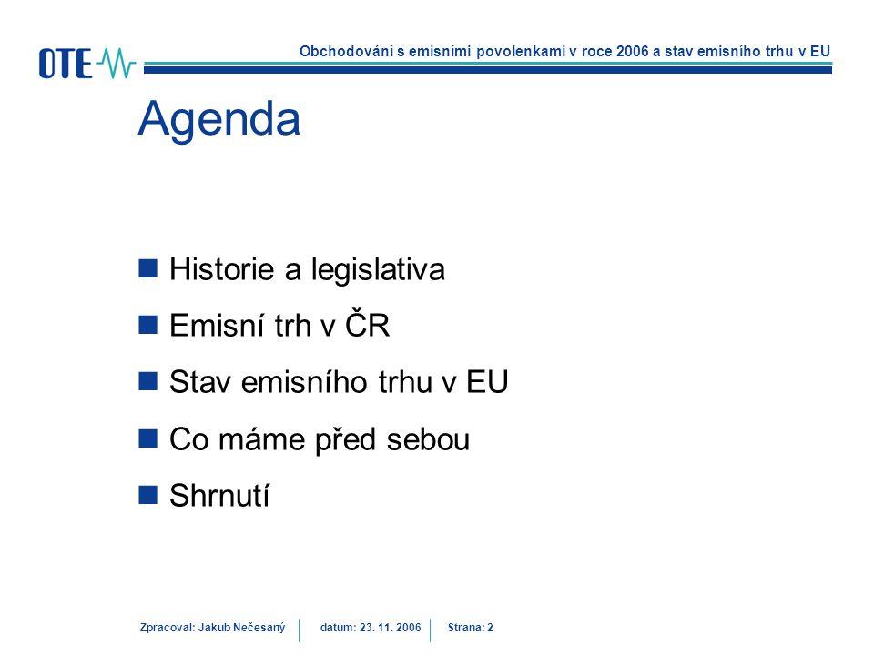 Obchodování s emisními povolenkami v roce 2006 a stav emisního trhu v EU Zpracoval: Jakub Nečesanýdatum: 23. 11. 2006 Strana: 2 Agenda Historie a legi