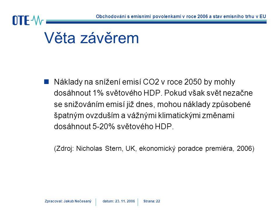 Obchodování s emisními povolenkami v roce 2006 a stav emisního trhu v EU Zpracoval: Jakub Nečesanýdatum: 23. 11. 2006 Strana: 22 Věta závěrem Náklady