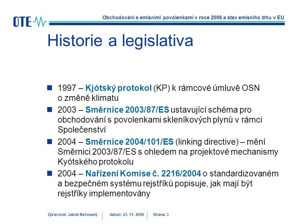Obchodování s emisními povolenkami v roce 2006 a stav emisního trhu v EU Zpracoval: Jakub Nečesanýdatum: 23. 11. 2006 Strana: 3 Historie a legislativa