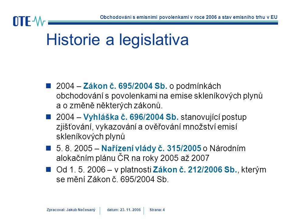 Obchodování s emisními povolenkami v roce 2006 a stav emisního trhu v EU Zpracoval: Jakub Nečesanýdatum: 23. 11. 2006 Strana: 4 Historie a legislativa