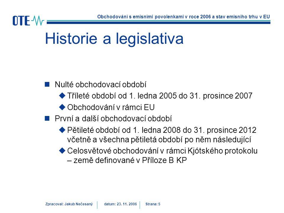 Obchodování s emisními povolenkami v roce 2006 a stav emisního trhu v EU Zpracoval: Jakub Nečesanýdatum: 23. 11. 2006 Strana: 5 Historie a legislativa