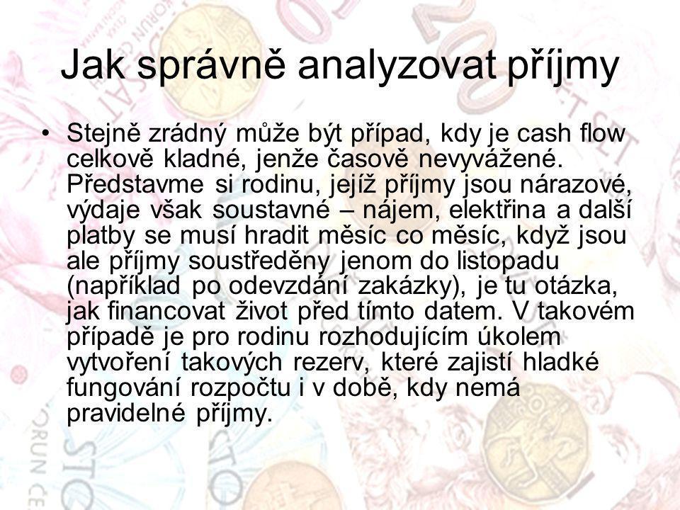 Jak správně analyzovat příjmy Stejně zrádný může být případ, kdy je cash flow celkově kladné, jenže časově nevyvážené.