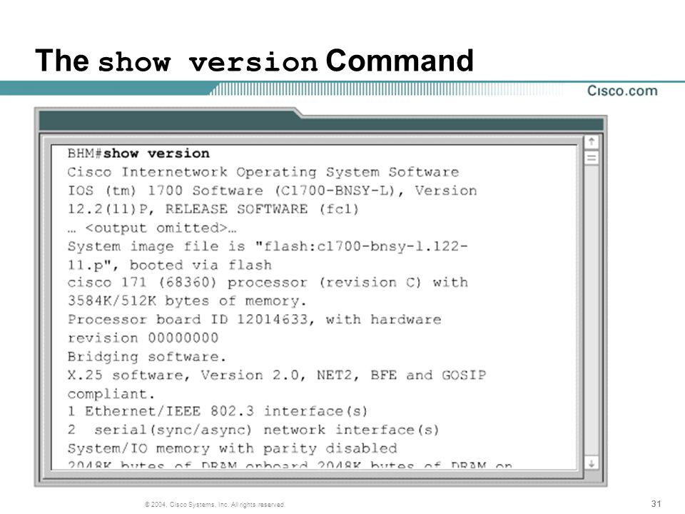 31 © 2004, Cisco Systems, Inc. All rights reserved. The show version Command