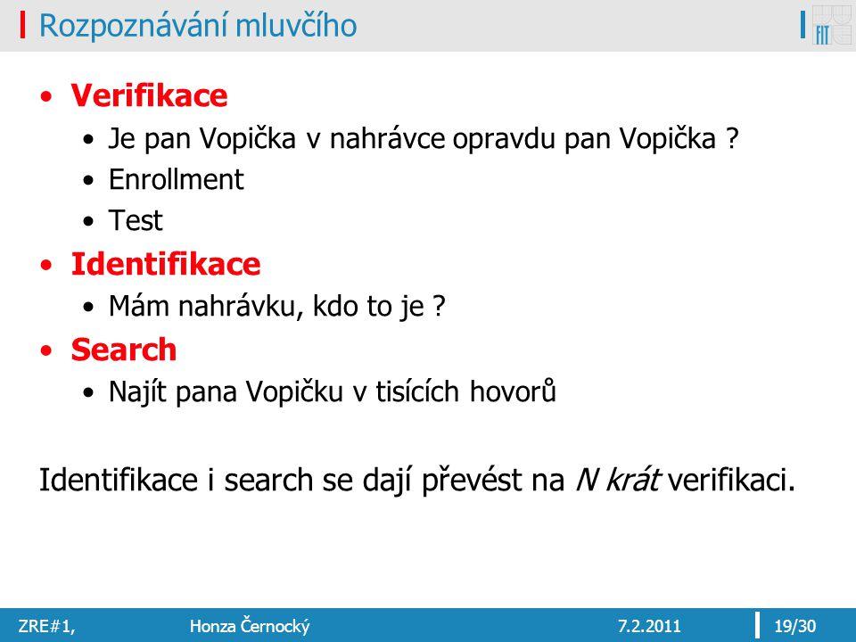 ZRE#1, Honza Černocký7.2.201119/30 Rozpoznávání mluvčího Verifikace Je pan Vopička v nahrávce opravdu pan Vopička ? Enrollment Test Identifikace Mám n