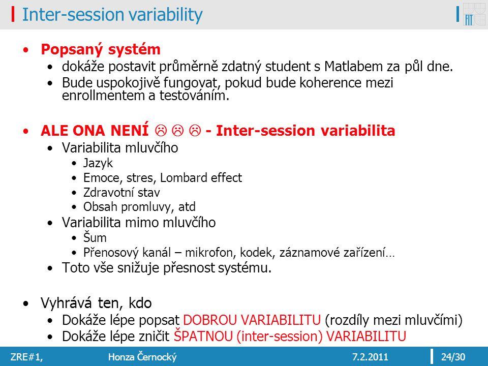 ZRE#1, Honza Černocký7.2.201124/30 Inter-session variability Popsaný systém dokáže postavit průměrně zdatný student s Matlabem za půl dne. Bude uspoko