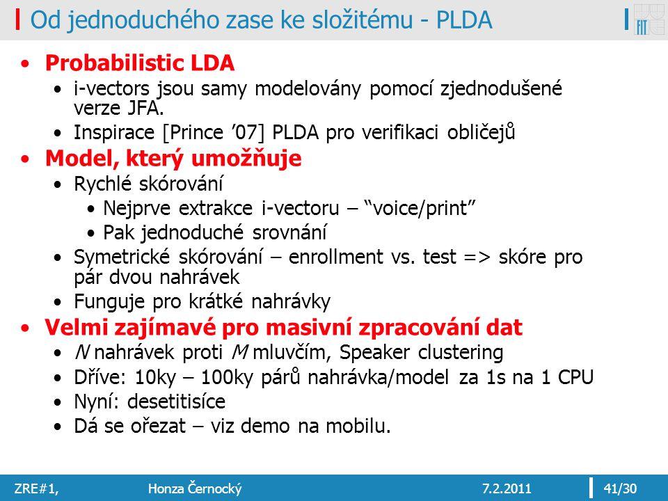 ZRE#1, Honza Černocký7.2.201141/30 Od jednoduchého zase ke složitému - PLDA Probabilistic LDA i-vectors jsou samy modelovány pomocí zjednodušené verze JFA.