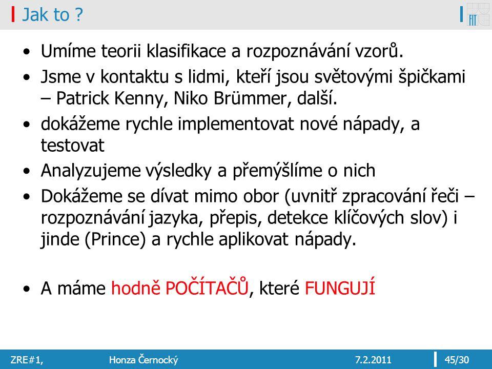 ZRE#1, Honza Černocký7.2.201145/30 Jak to . Umíme teorii klasifikace a rozpoznávání vzorů.