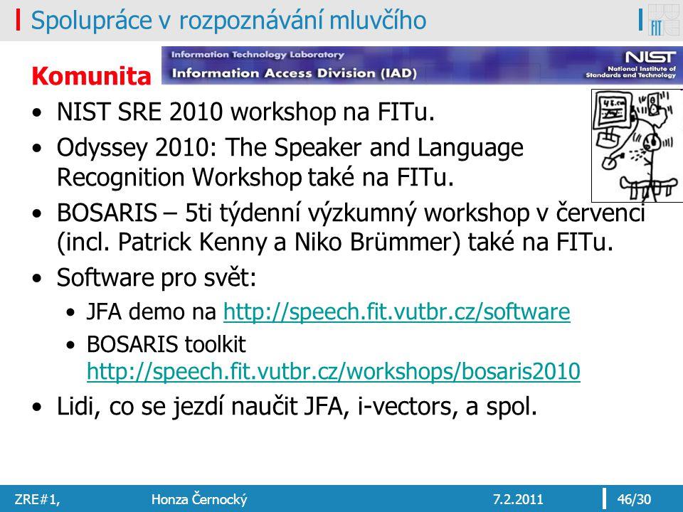 ZRE#1, Honza Černocký7.2.201146/30 Spolupráce v rozpoznávání mluvčího Komunita NIST SRE 2010 workshop na FITu.
