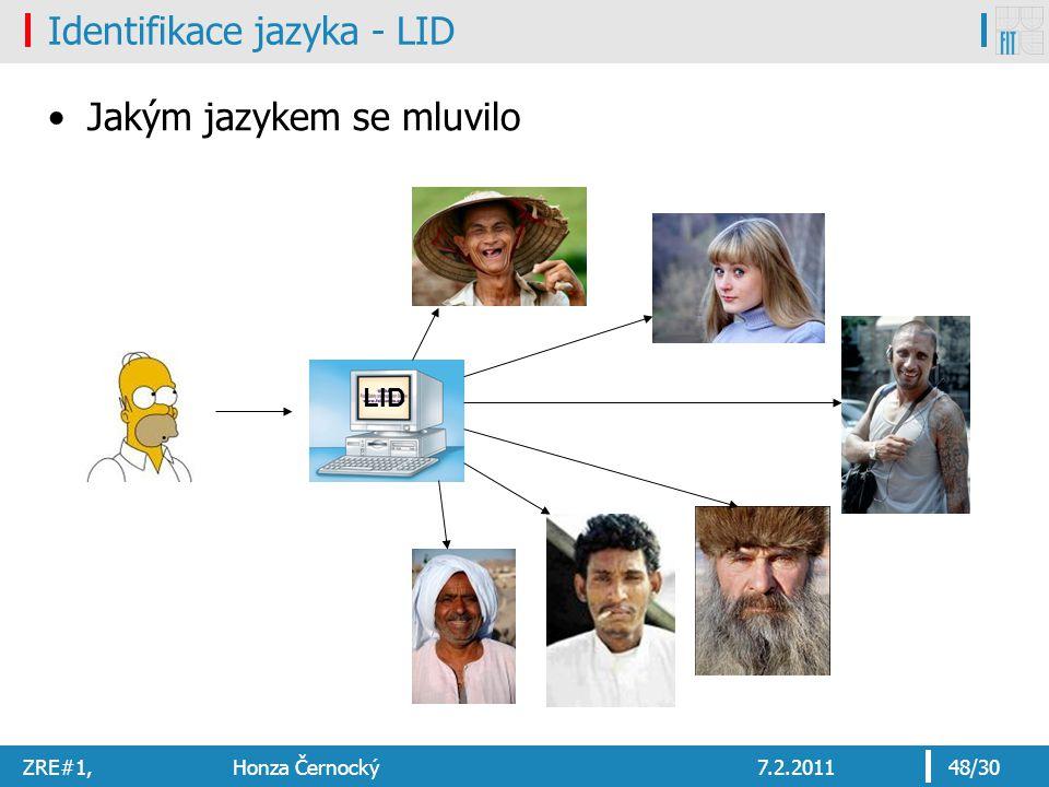 ZRE#1, Honza Černocký7.2.201148/30 Identifikace jazyka - LID Jakým jazykem se mluvilo LID
