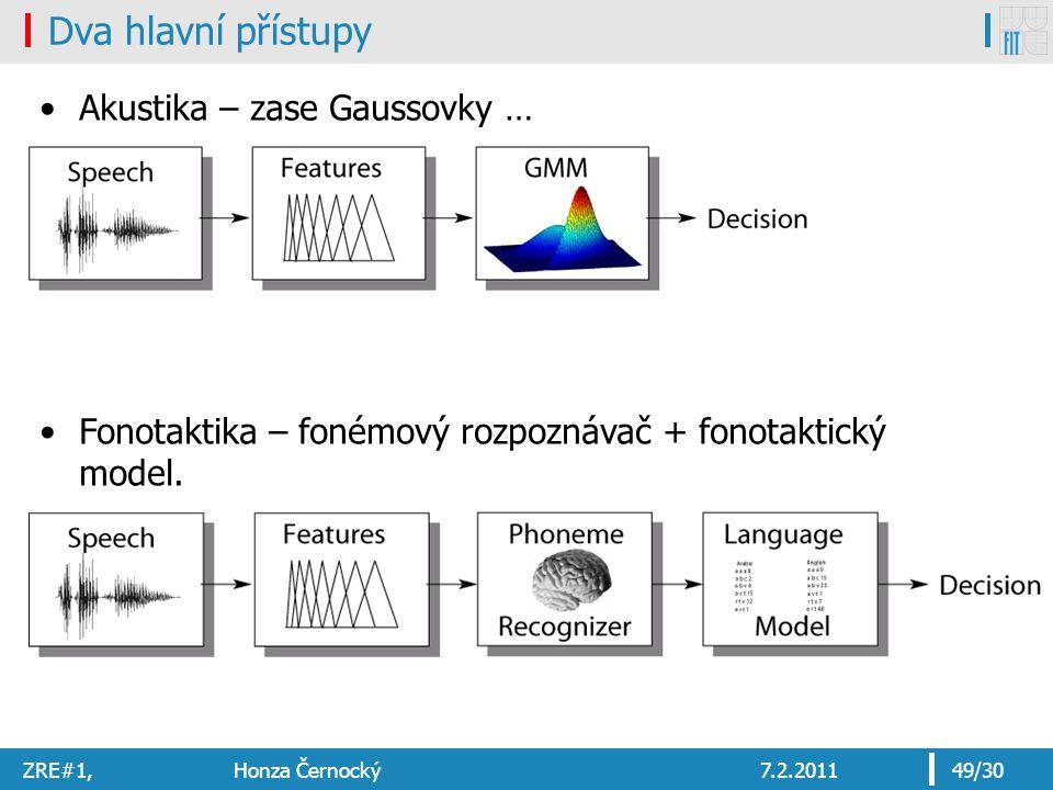 ZRE#1, Honza Černocký7.2.201149/30 Dva hlavní přístupy Akustika – zase Gaussovky … Fonotaktika – fonémový rozpoznávač + fonotaktický model.
