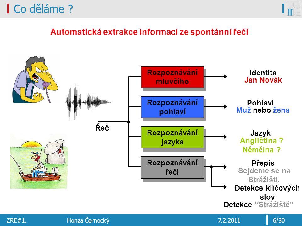 ZRE#1, Honza Černocký7.2.20116/30 Co děláme ? Automatická extrakce informací ze spontánní řeči Rozpoznávání mluvčího Rozpoznávání pohlaví Rozpoznávání