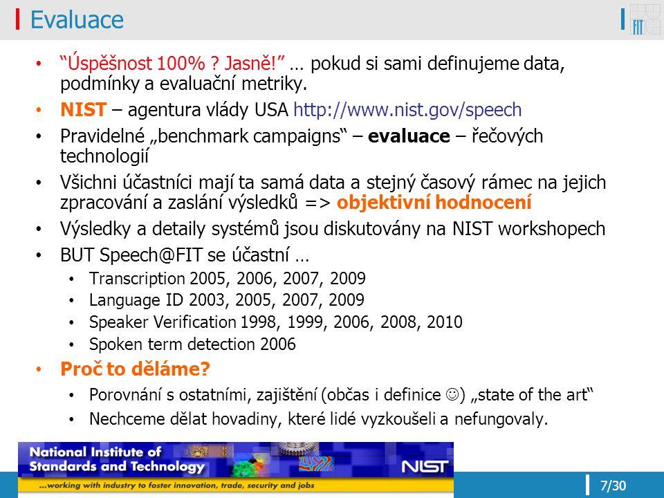 """7/30 Evaluace """"Úspěšnost 100% ? Jasně!"""" … pokud si sami definujeme data, podmínky a evaluační metriky. NIST – agentura vlády USA http://www.nist.gov/s"""