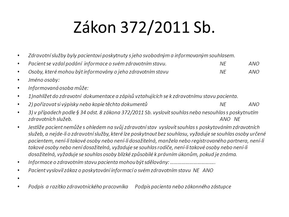 Zákon 372/2011 Sb. Zdravotní služby byly pacientovi poskytnuty s jeho svobodným a informovaným souhlasem. Pacient se vzdal podání informace o svém zdr