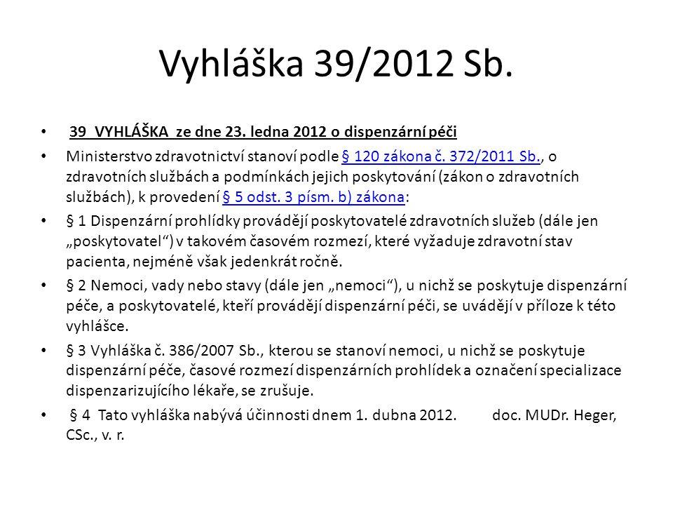 Vyhláška 39/2012 Sb. 39 VYHLÁŠKA ze dne 23. ledna 2012 o dispenzární péči Ministerstvo zdravotnictví stanoví podle § 120 zákona č. 372/2011 Sb., o zdr