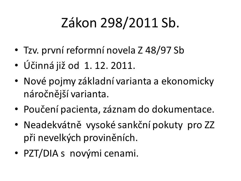 Zákon 298/2011 Sb. Tzv. první reformní novela Z 48/97 Sb Účinná již od 1. 12. 2011. Nové pojmy základní varianta a ekonomicky náročnější varianta. Pou