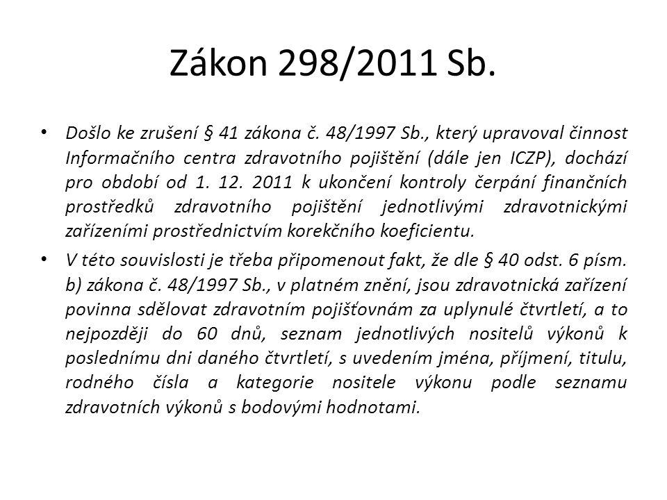 Zákon 298/2011 Sb. Došlo ke zrušení § 41 zákona č. 48/1997 Sb., který upravoval činnost Informačního centra zdravotního pojištění (dále jen ICZP), doc
