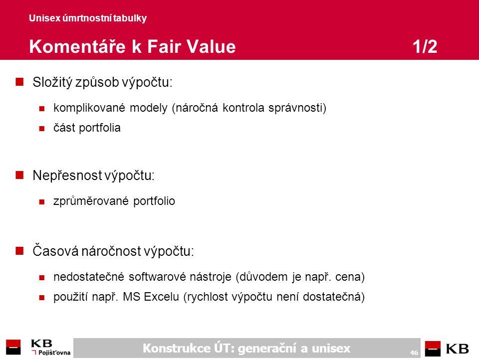 Konstrukce ÚT: generační a unisex 46 Unisex úmrtnostní tabulky Komentáře k Fair Value1/2 nSložitý způsob výpočtu: n komplikované modely (náročná kontr