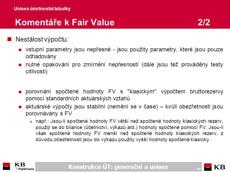 Konstrukce ÚT: generační a unisex 47 Unisex úmrtnostní tabulky Komentáře k Fair Value2/2 nNestálost výpočtu: n vstupní parametry jsou nepřesné - jsou