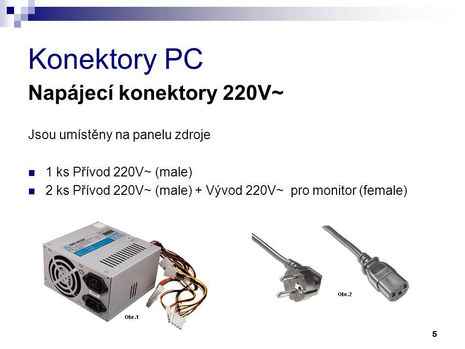 Konektory PC Napájecí konektory 220V~ Jsou umístěny na panelu zdroje 1 ks Přívod 220V~ (male) 2 ks Přívod 220V~ (male) + Vývod 220V~ pro monitor (fema