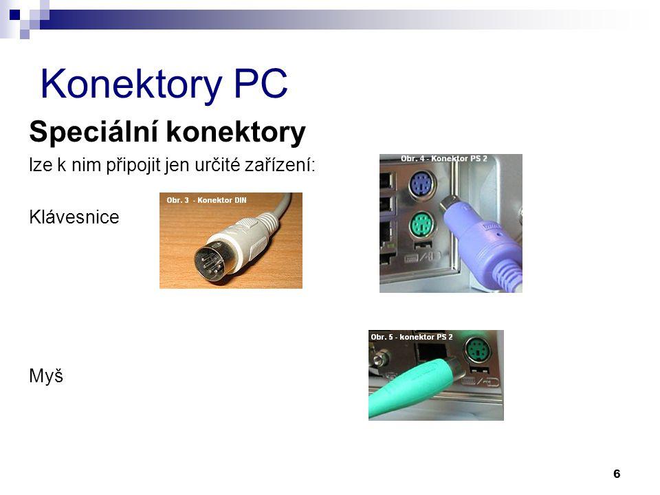 Konektory PC Speciální konektory lze k nim připojit jen určité zařízení: Klávesnice Myš 6
