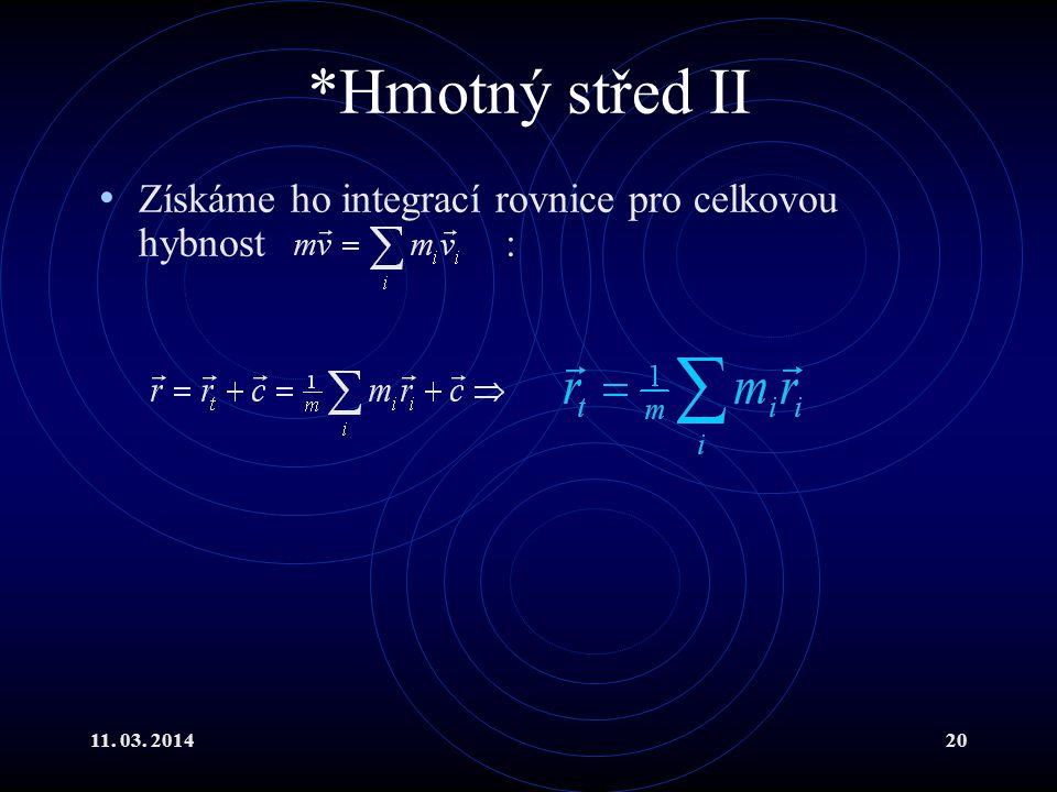 11. 03. 201420 *Hmotný střed II Získáme ho integrací rovnice pro celkovou hybnost :