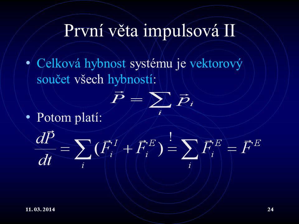 11. 03. 201424 První věta impulsová II Celková hybnost systému je vektorový součet všech hybností: Potom platí: !