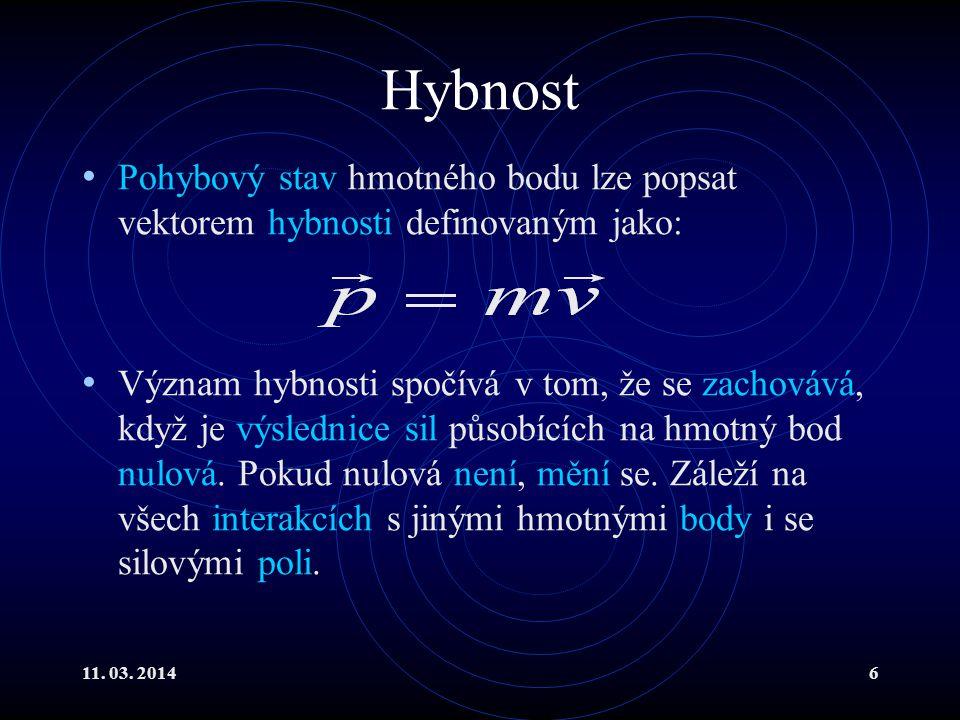 11. 03. 20146 Hybnost Pohybový stav hmotného bodu lze popsat vektorem hybnosti definovaným jako: Význam hybnosti spočívá v tom, že se zachovává, když