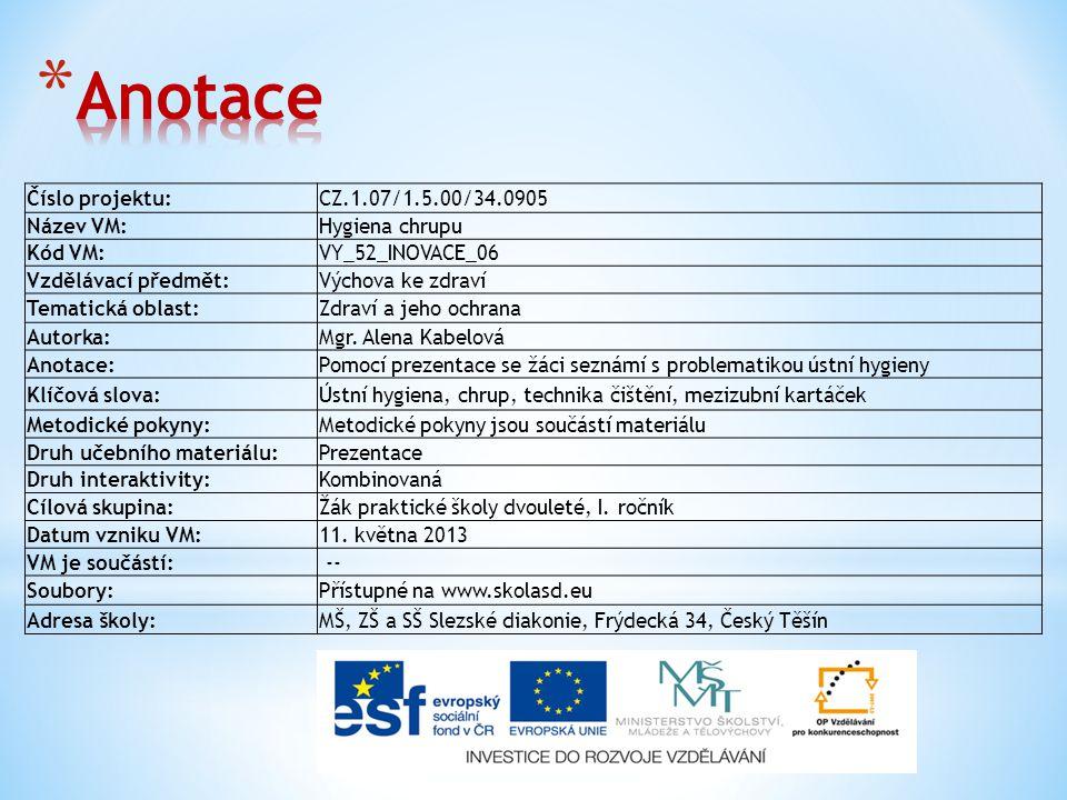 Číslo projektu:CZ.1.07/1.5.00/34.0905 Název VM:Hygiena chrupu Kód VM:VY_52_INOVACE_06 Vzdělávací předmět:Výchova ke zdraví Tematická oblast:Zdraví a jeho ochrana Autorka:Mgr.