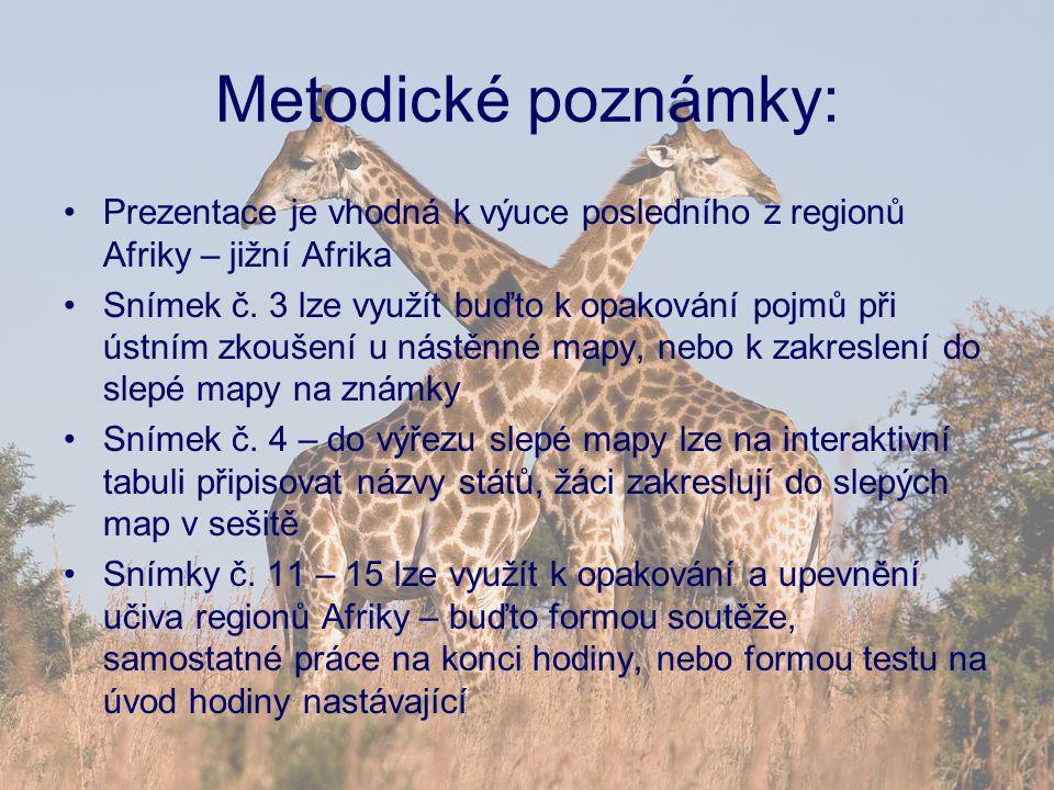 Metodické poznámky: Prezentace je vhodná k výuce posledního z regionů Afriky – jižní Afrika Snímek č. 3 lze využít buďto k opakování pojmů při ústním