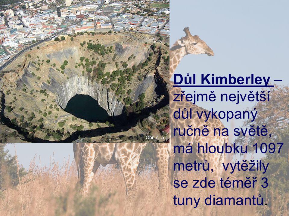 Důl Kimberley – zřejmě největší důl vykopaný ručně na světě, má hloubku 1097 metrů, vytěžily se zde téměř 3 tuny diamantů. Obr. č. 5
